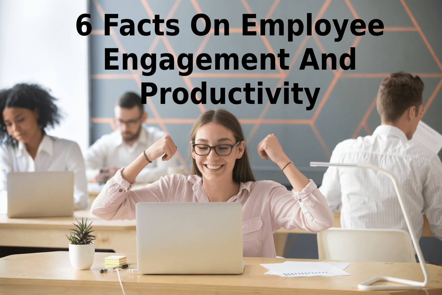 6 Facts On Employee Engagement