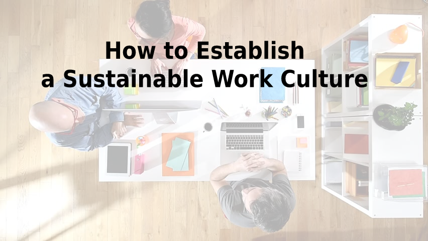 How to Establish a Sustainable Work Culture