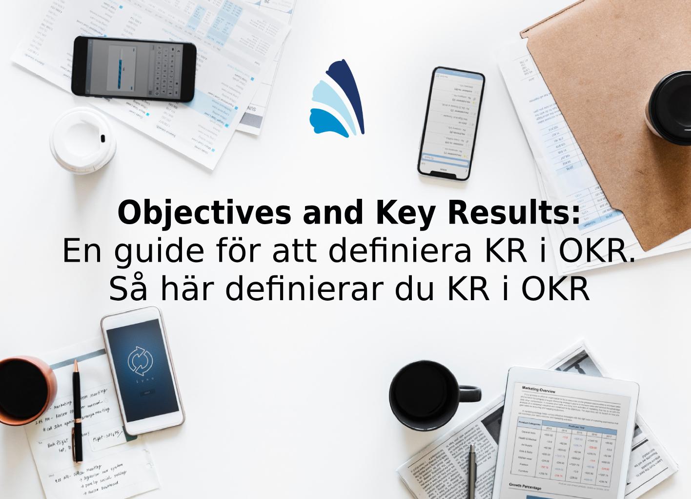 Objectives and Key Results: En guide för att definiera KR i OKR