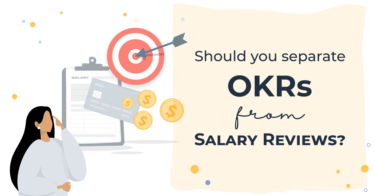 Should you separate OKRs from Salary Reviews?