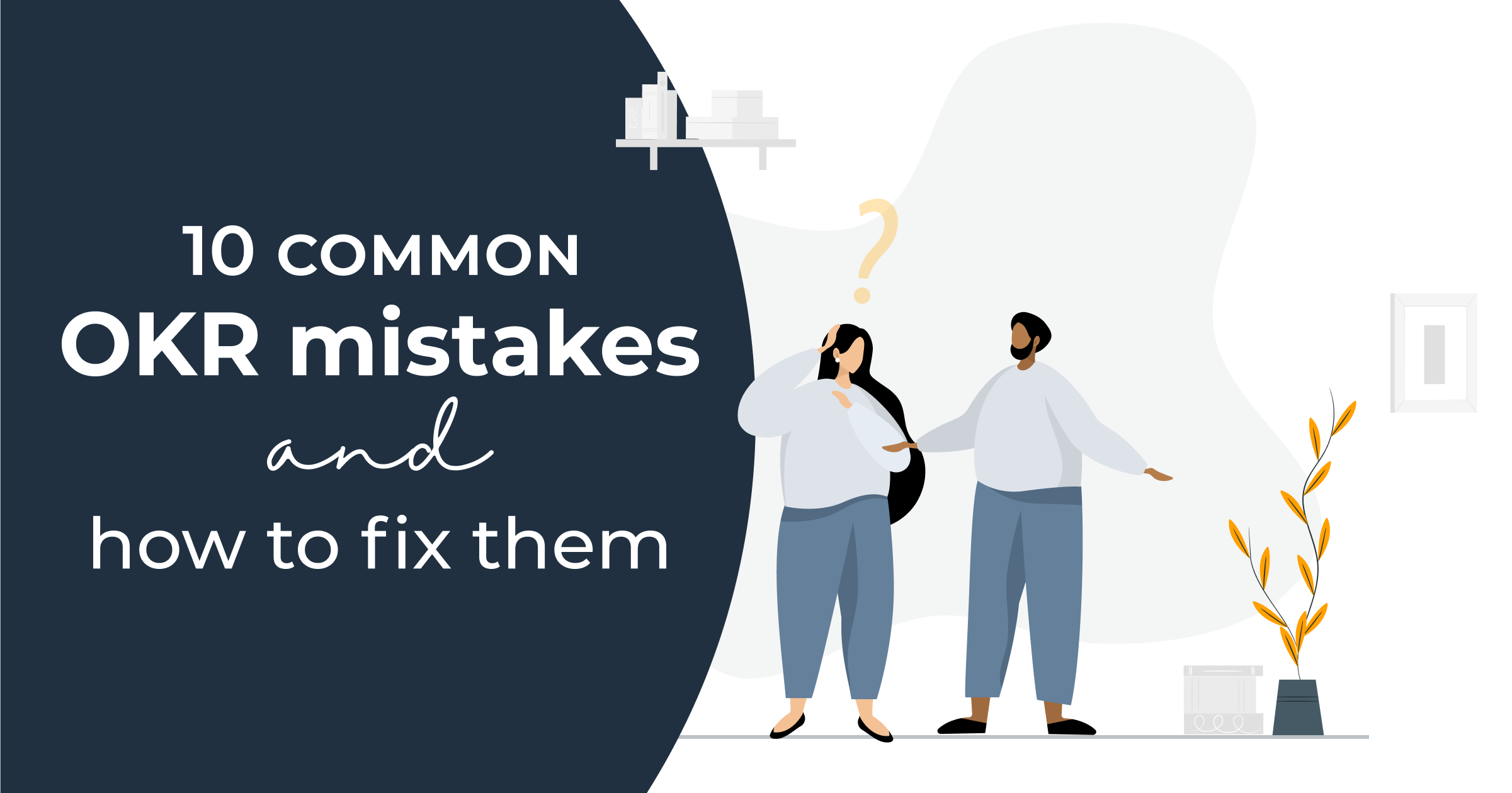 10 Common OKR Mistakes & How to Fix Them